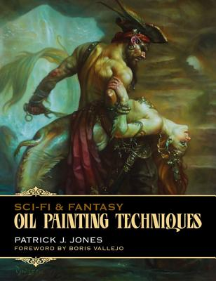 Sci-Fi & Fantasy Oil Painting Techniques By Jones, Patrick/ Vallejo, Boris (FRW)